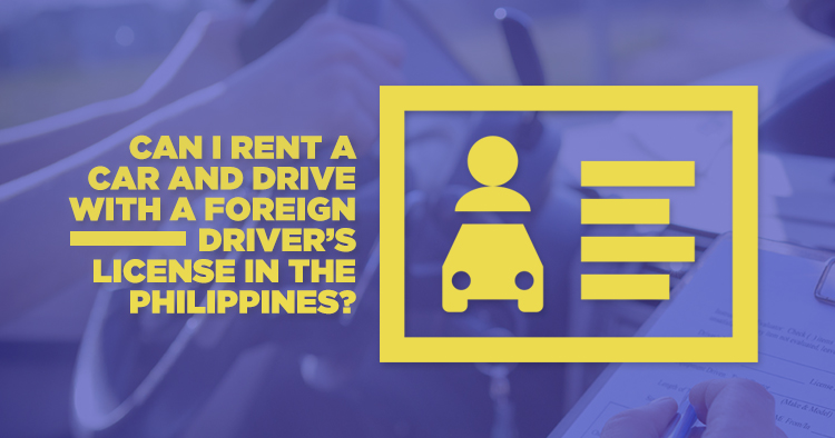 Can I Rent a Car and Drive with a Foreign Driver's License in the Philippines